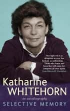 Selective Memory ebook by Katharine Whitehorn