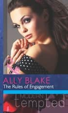 The Rules of Engagement (Mills & Boon Modern Tempted) (It Starts With A Touch..., Book 2) ebook by Ally Blake