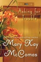 Asking for Trouble ebook by Mary Kay McComas