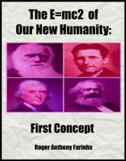 The E=mc2 of Our New Humanity: First Concept ebook by Roger Anthony Farinha