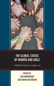 The Global Status of Women and Girls - A Multidisciplinary Approach ebook by Lori Underwood, Dawn Hutchinson, Josefa Carandang,...