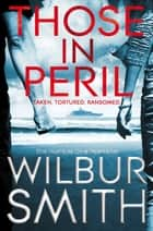 Those in Peril: A Hector Cross Novel 1 ebook by Wilbur Smith