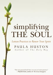 Simplifying the Soul - Lenten Practices to Renew Your Spirit ebook by Paula Huston