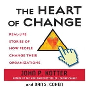 The Heart of Change - Real-Life Stories of How People Change Their Organizations audiobook by John Kotter, Dan Cohen