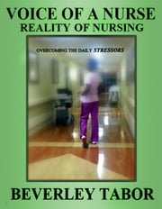 Voice of a Nurse - Reality of Nursing ebook by Beverley Tabor