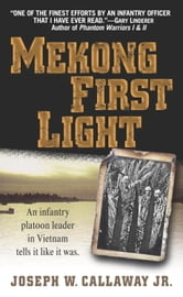 Mekong First Light - An Infantry Platoon Leader in Vietnam ebook by Joseph W. Callaway, Jr.