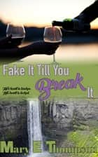 Fake It Till You Break It - A small town vineyard romance ebook by Mary E Thompson
