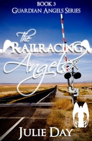 The Railracing Angels ebook by Julie Day