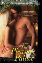 The Pleasure Palace ebook by Evangeline Anderson