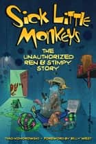 Sick Little Monkeys: The Unauthorized Ren & Stimpy Story ebook by Thad Komorowski