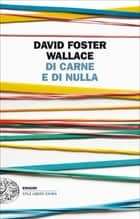 Di carne e di nulla ebook by David Foster Wallace, Giovanna Granato