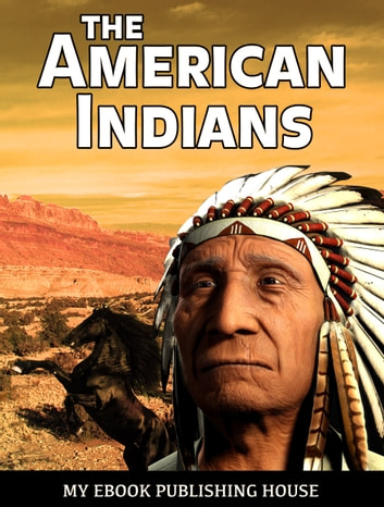 The American Indians ebook by My Ebook Publishing House