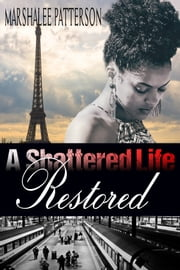 A Shattered Life Restored - An Inspirational Christian Romance eBook by Marshalee Patterson