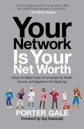 Your Network Is Your Net Worth - Unlock the Hidden Power of Connections for Wealth, Success, and Happiness in the Digital Age ebook by Porter Gale