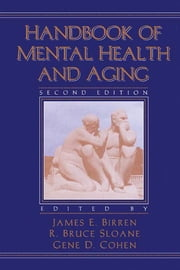 Handbook of Mental Health and Aging ebook by James E. Birren,Gene D. Cohen,R. Bruce Sloane,Barry D. Lebowitz,Donna E. Deutchman,May Wykle,Nancy R. Hooyman