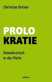 Prolokratie - Demokratisch in die Pleite ebook by Christian Ortner