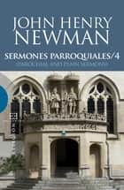 Sermones Parroquiales / 4 - (Parochial and Plain Sermons) ebook by John Henry Newman