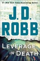 Leverage in Death - An Eve Dallas Novel ebook by J. D. Robb