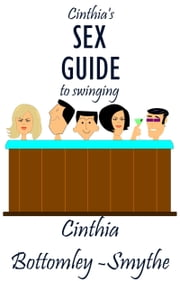 Cinthia's Sex Guide To Swinging ebook by Cinthia Bottomley-Smythe