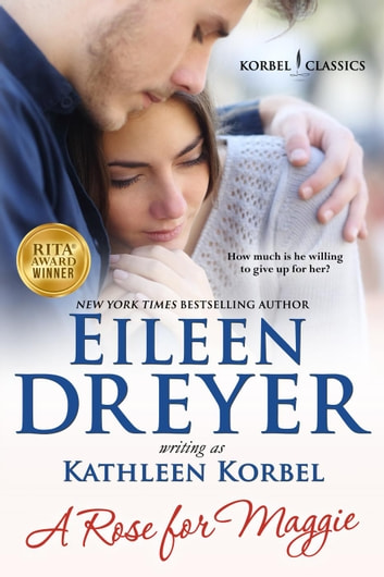 A Rose For Maggie - Korbel Classics, #6 ebook by Eileen Dreyer,Kathleen Korbel