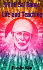 Shirdi Sai Baba - Life and Teaching ebook by Harsha Isha