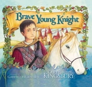 Brave Young Knight ebook by Karen Kingsbury,Gabrielle Grimard