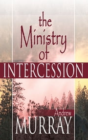 The Ministry of Intercession ebook by Andrew Murray