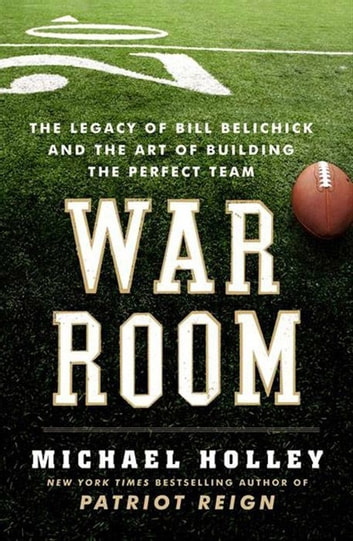 War room ebook by michael holley 9780062082411 rakuten kobo war room the legacy of bill belichick and the art of building the perfect team fandeluxe Gallery