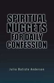 Spiritual Nuggets for Daily Confession ebook by Julia Batiste Anderson
