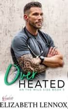 Over Heated ebook by Elizabeth Lennox