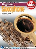 Saxophone Lessons for Beginners - Teach Yourself How to Play Saxophone (Free Video Available) ebook by LearnToPlayMusic.com, Peter Gelling