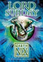 Lord Sunday (The Keys to the Kingdom, Book 7) ebook by Garth Nix