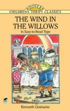 The Wind in the Willows - In Easy-to-Read Type ebook by Kenneth Grahame