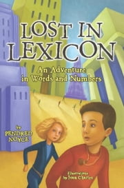 Lost in Lexicon - An Adventure in Words and Numbers ebook by Pendred Noyce,Joan Charles