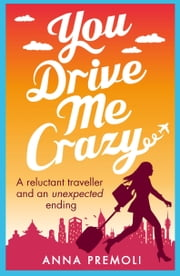You Drive Me Crazy - A feisty tale of enemies-to-lovers ebook by Anna Premoli