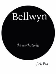 Bellwyn the Witch Stories ebook by J.A. Pak