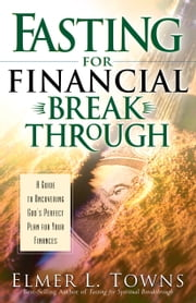 Fasting for Financial Breakthrough ebook by Elmer L. Towns