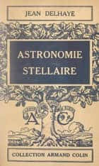 Astronomie stellaire ebook by Jean Delhaye, Paul Montel