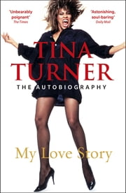 Tina Turner: My Love Story (Official Autobiography) ebook by Tina Turner