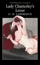Lady Chatterley's Lover ebook by D.H. Lawrence, David Ellis, Keith Carabine