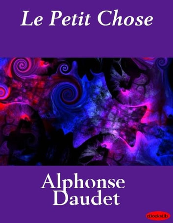 Le Petit Chose ebook by Alphonse Daudet