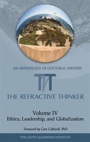 The Refractive Thinker: Volume IV: Ethics, Leadership, and Globalization ebook by Dr. Cheryl Lentz