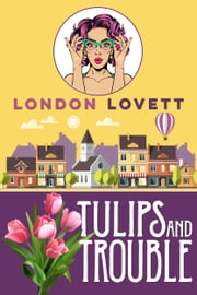 Tulips and Trouble ebook by London Lovett