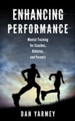 Enhancing Performance: Mental Training for Coaches, Athletes, and Parents