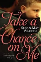 Take a Chance on Me ebook by Susan May Warren