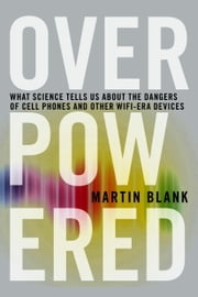Overpowered - The Dangers of Electromagnetic Radiation (EMF) and What You Can Do about It ebook by Kobo.Web.Store.Products.Fields.ContributorFieldViewModel