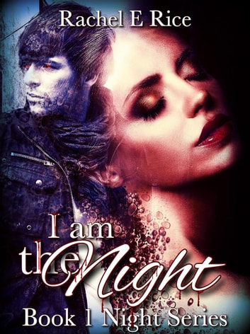 I Am The Night - I Am The Night, #1 ebook by Rachel E Rice