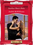 Another Man's Baby (Mills & Boon Vintage Desire) ebook by Judith McWilliams