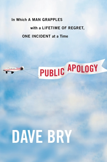 Public Apology - In Which a Man Grapples With a Lifetime of Regret, One Incident at a Time ebook by Dave Bry