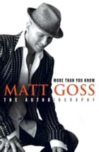 More Than You Know ebook by Matt Goss